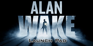 Alan Wake Launch Pad