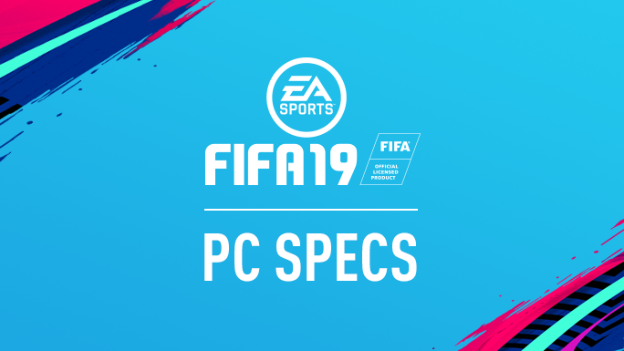 EA Sports Has Announced The Full PC System Requirements For FIFA 19