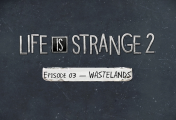 Life is Strange 2 - Episode 3: Wastelands Review